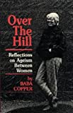 Over the Hill : Reflections on Ageism Between Women, Copper, Baba, 0895943026