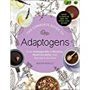 The Complete Guide to Adaptogens: From Ashwagandha to Rhodiola, Medicinal Herbs That Transform and Heal