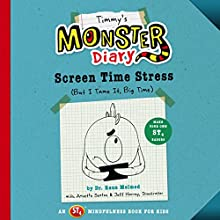 Timmy's Monster Diary: Screen Time Stress (But I Tame It, Big Time): St4 Mindfulness Book for Kids Audiobook by Raun Melmed, Annette Sexton Narrated by Anna Michelle Wang