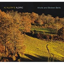 Anvils And Broken Bells by A.J.'S Aldric Kluth (2011-07-19)