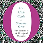 O's Little Guide to Starting Over | The Editors of O the Oprah Magazine