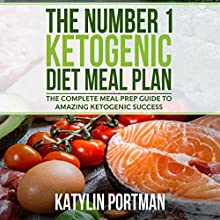 The Number 1 Ketogenic Diet Meal Plan: The Complete Meal Prep Guide to Amazing Ketogenic Success Audiobook by Katylin Portman Narrated by Michael Stuhre