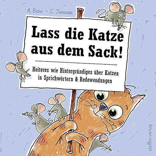 Lass die Katze aus dem Sack!: Heiteres wie Hintergründiges über Katzen in Sprichwörtern & Redewendungen
