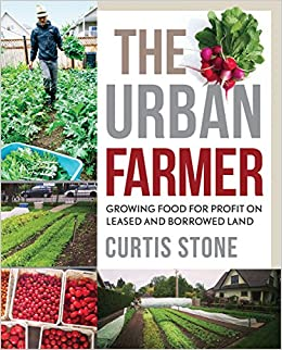 The Urban Farmer: Growing Food For Profit On Leased And Borrowed Land por Curtis Allen Stone epub