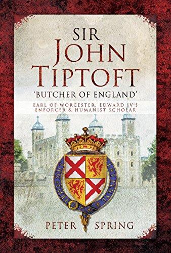 Sir John Tiptoft - 'butcher of England': Earl of Worcester, Edward IV's Enforcer and Humanist Scholar