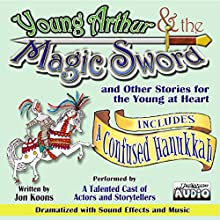 Young Arthur & the Magic Sword: And Other Stories for the Young at Heart Audiobook by Jon Koons Narrated by Jon Koons,  full cast