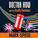 Doctor How and the Deadly Anemones: Doctor How, Book 2 | Mark Speed
