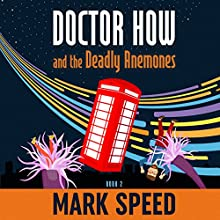 Doctor How and the Deadly Anemones: Doctor How, Book 2 Audiobook by Mark Speed Narrated by Mark Speed
