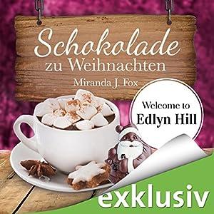 Schokolade zu Weihnachten (Welcome to Edlyn Hill 4) Hörbuch
