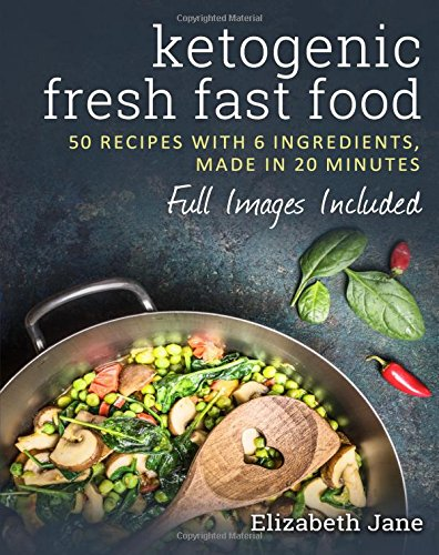 Book ketogenic fresh fast food 50 recipes with 6 ingredients or book ketogenic fresh fast food 50 recipes with 6 ingredients or less made in 20 minutes download pdf audio id43b4hin forumfinder Image collections