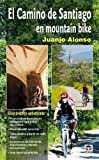 El camino de Santiago en mountain bike / St. James' Way in Mountain Bike (Spanish Edition)