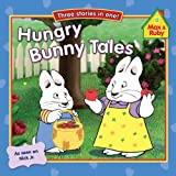 img - for Hungry Bunny Tales (Max and Ruby) book / textbook / text book