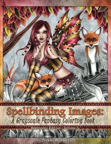 Spellbinding Images: A Grayscale Fantasy Coloring Book: Beginner's Edition (Volume 3) by CreateSpace Independent Publishing Platform