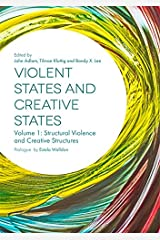 Violent States and Creative States (Volume 1): Structural Violence and Creative Structures Kindle Edition
