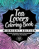 Tea Lover's Coloring Book: A Totally Relatable Adult Coloring Book of 40 Funny Tea Quotes (Coloring Book Gift Ideas) (Volume 8)