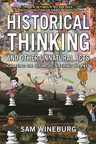 Historical Thinking and Other Unnatural Acts: Charting the Future of Teaching the Past (Critical Perspectives On The Pas