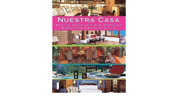 Nuestra Casa: Estilo Mexicano Que Perdura / Enduring Mexican Style: 9786077562023: Amazon.com: Books