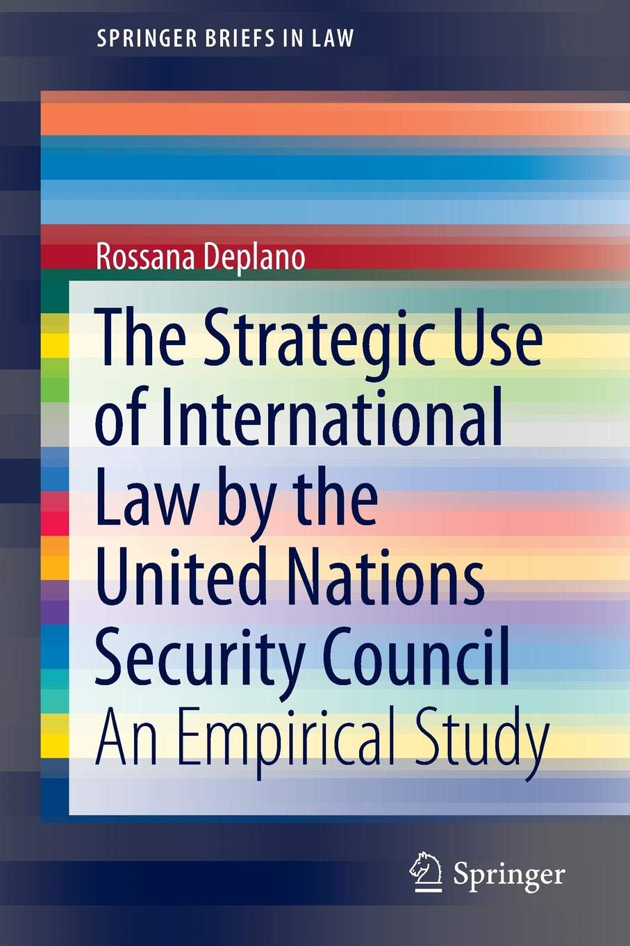 The Strategic Use of International Law by the United Nations Security Council: An Empirical Study (SpringerBriefs in Law) by Springer