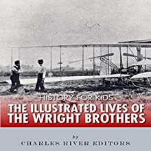 History for Kids: The Illustrated Lives of the Wright Brothers Audiobook by Charles River Editors Narrated by Tracey Norman