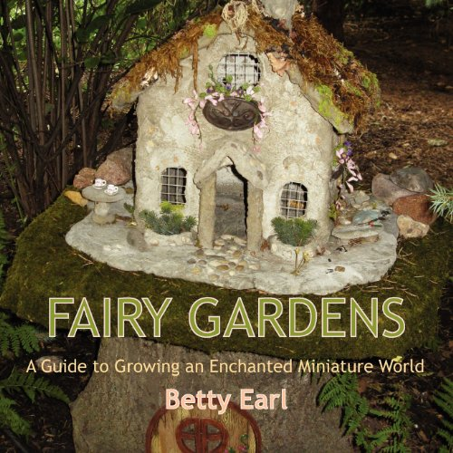 Fairy Gardens: A Guide to Growing an Enchanted Miniature World