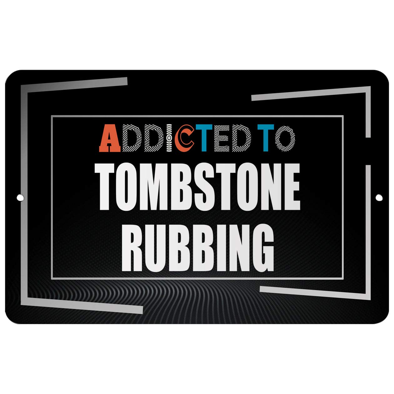 Makoroni - Addicted to Tombstone RUBBING Hobby - Street Sign 12''x18'' Aluminum by Makoroni