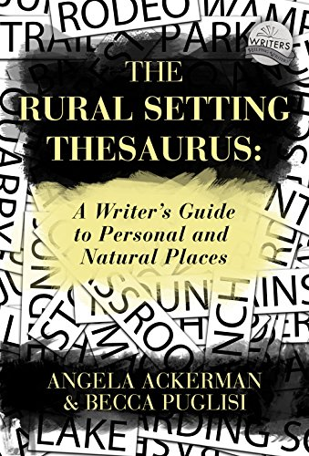 The Rural Setting Thesaurus: A Writer's Guide to Personal and Natural Places by [Ackerman, Angela, Puglisi, Becca]