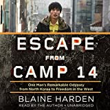 Escape from Camp 14: One Man's Remarkable Odyssey from North Korea to Freedom in the West -  Blackstone Audio, Inc.