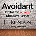 Avoidant: How to Love (or Leave) a Dismissive Partner Audiobook by Jeb Kinnison Narrated by Joe Farinacci