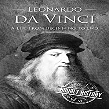 Leonardo da Vinci: A Life From Beginning to End Audiobook by Hourly History Narrated by Nate Sjol