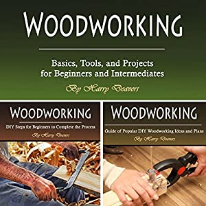 Woodworking: Basics, Tools, and Projects for Beginners and Intermediates Audiobook
