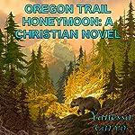 Oregon Trail Honeymoon   Vanessa Carvo