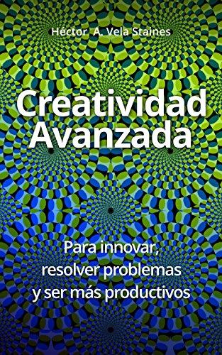 Creatividad Avanzada: Para innovar, resolver problemas y ser más productivos