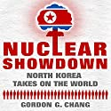 Nuclear Showdown: North Korea Takes on the World Audiobook by Gordon G. Chang Narrated by Brian Russell