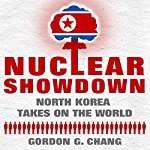 Nuclear Showdown: North Korea Takes on the World | Gordon G. Chang