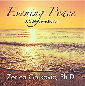 Evening Peace: A Guided Meditation. Clear daily concerns and focus on fulfilling soul desires for ever-expanding life satisfaction.
