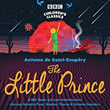 The Little Prince (BBC Children's Classics) Radio/TV Program by Antoine de Saint-Exupéry Narrated by Stephen Thorne, Gemma Saunders, Natasha Pyne