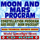 Moon and Mars NASA Human Exploration Program, Constellation, Ares Launch Vehicles, Orion Spacecraft NASA Technical Reports Series (CD-ROM)