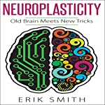 Neuroplasticity: Old Brain Meets New Tricks   Erik Smith