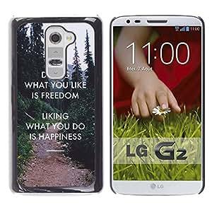 Qstar Arte & diseño plástico duro Fundas Cover Cubre Hard Case Cover para LG G2 / D800 / D802 / D802TA / D803 / VS980 / LS980 ( Freedom Liking Do Happiness Inspiring)