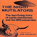 The NIght Mutilators: The Horrifying Story of Cattle Mutilations and the UFO Connection | Gene Duplantier