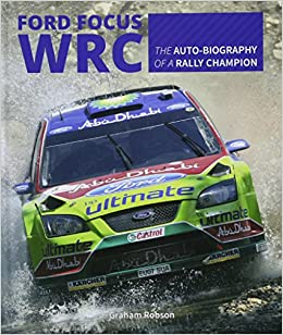 Ford Focus WRC: The auto-biography of a rally champion: Graham ...