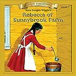 Rebecca of Sunnybrook Farm: Bring the Classics to Life | Kate Douglas Wigins