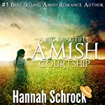 A Big Beautiful Amish Courtship: Amish Romance | Hannah Schrock