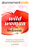 Wild Woman in the Bedroom: Break free of insecurities and awaken your true passion. (English Edition)