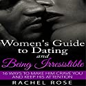 Dating: Women's Guide to Dating and Being Irresistible: 16 Ways to Make Him Crave You and Keep His Attention  Audiobook by Rachel Rose Narrated by Jessica Bellinger