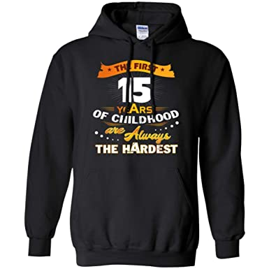 Amazon Sweatshirt The First 15 Years Of Childhood Are Always Hardest Funny Hoodie For Men Special 15th Birthday Gift Ideas Clothing