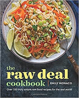 The raw deal cookbook over 100 truly simple plant based recipes the raw deal cookbook over 100 truly simple plant based recipes for the real world amazon emily monaco 9781943451029 books forumfinder Images