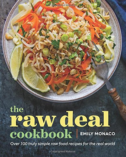 The Raw Deal Cookbook: Over 100 Truly Simple Plant-Based Recipes for the Real World by Emily Monaco