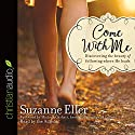 Come with Me: Discovering the Beauty of Following Where He Leads Audiobook by Suzanne Eller Narrated by Suzanne Eller