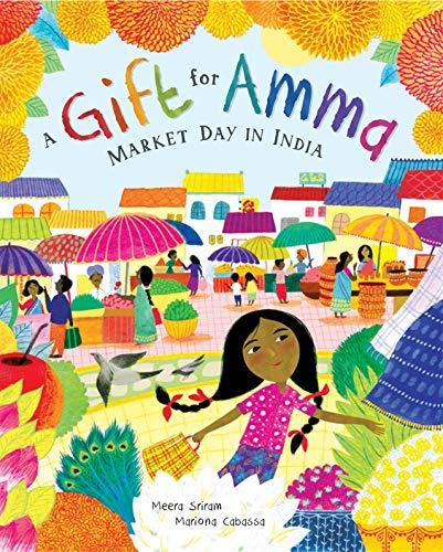 A Gift for Amma: Market Day in India: Sriram, Meera, Cabassa, Mariona: 9781646860616: Amazon.com: Books